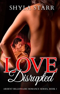 Love Disrupted: Ardent Billionaire Romance Series, Book 1